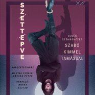 SZÉTTÉPVE – Zenés szembenézés Szabó Kimmel Tamással